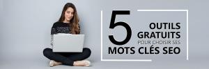 5 outils gratuits pour choisir ses mots clés SEO