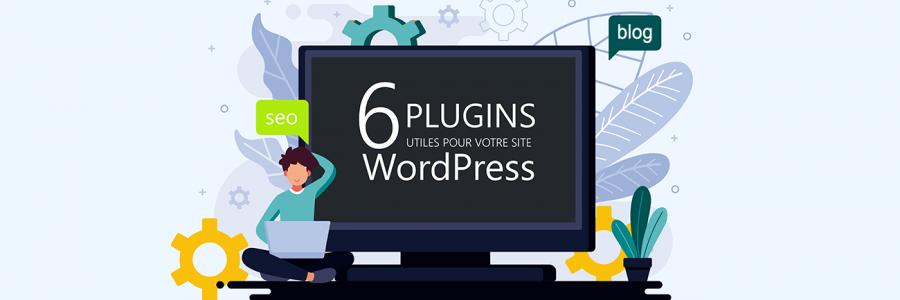 6 Plugins WordPress utiles pour votre site