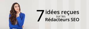 7 idées reçues sur les rédacteurs SEO