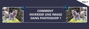 Comment inverser une image dans Photoshop ?