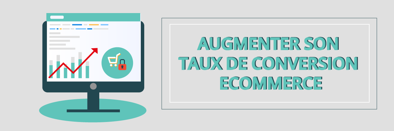 Comment augmenter son taux de conversion Ecommerce ?