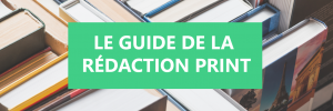 Le guide de la rédaction print