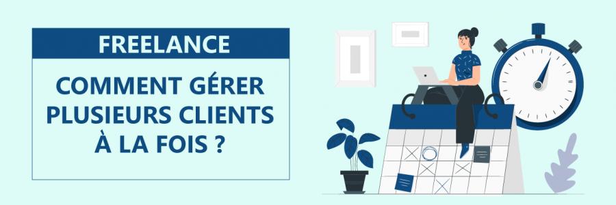 Freelance: Comment gérer plusieurs clients à la fois?